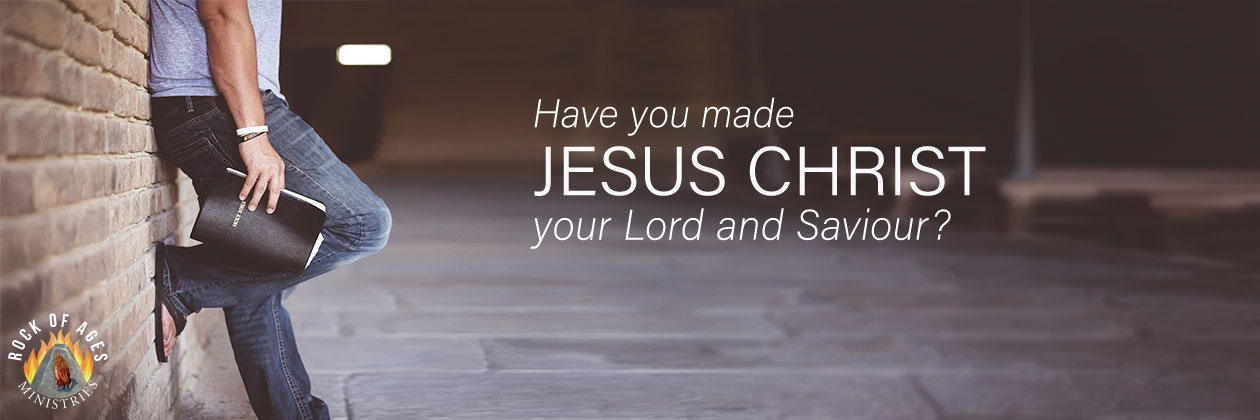 Have you made Jesus Christ your Lord and Saviour